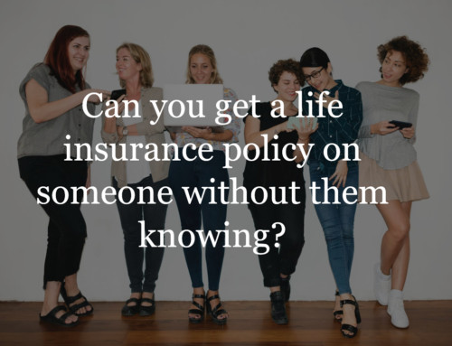 Is it Legal to Take Out a Life Insurance Policy on Someone Else?