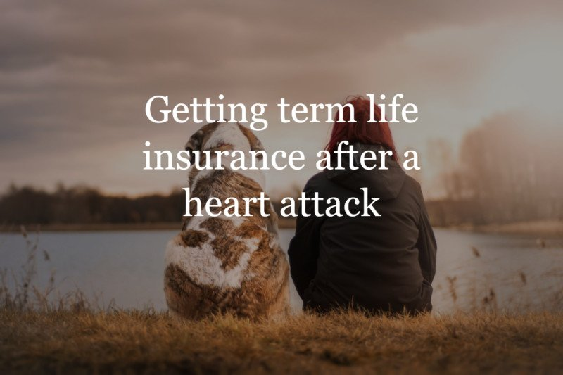 Getting term life insurance after a heart attack